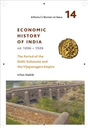 Peoples History of India: Economic History of India, AD 1206-1526, the Period of the Delhi Sultanat - Habib, Irfan
