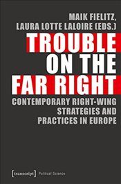 Trouble on the Far Right : Contemporary Right-Wing Strategies and Practices in Europe   - Fielitz, Maik