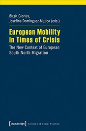 European Mobility in Times of Crisis : The New Context of European South-North Migration   - Glorius, Birgit