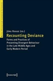 Recounting Deviance: Forms and Practices of Presenting Divergent Behaviour in the Late Middle Ages a -