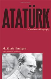 Atatürk : An Intellectual Biography - Hanioğlu, M. Şükrü