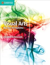 Visual Arts for the IB Diploma Coursebook - McReynolds, Heather