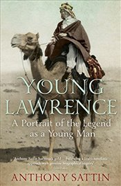 Young Lawrence : A Portrait of the Legend as a Young Man - Sattin, Anthony