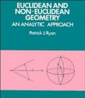Euclidean and Non-Euclidean Geometry : An Analytical Approach - RYAN, PATRICK J.