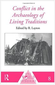 CONFLICT IN THE ARCHAEOLOGY OF LIVING TRADITIONS - LAYTON, ROBERT