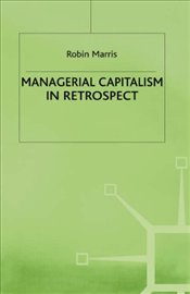 Managerial Capitalism in Retrospect - MARRIS, ROBIN