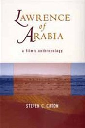 Lawrence of Arabia : A Films Anthropology - Caton, Steven