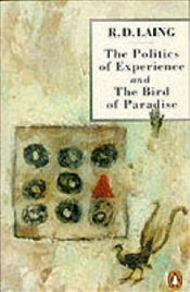 Politics of Experience and the Bird of the Paradise - Laing, R.D.