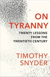 On Tyranny : Twenty Lessons from the Twentieth Century - Snyder, Timothy