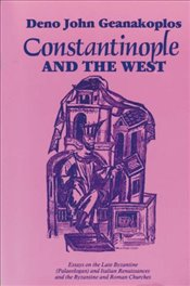 Constantinople and the West : Essays on the Late Byzantine Palaeologan and Italian Renaissances and  - Geanakoplos, Deno John