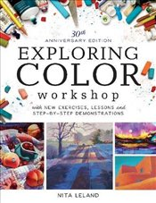 Exploring Color Workshop : 30th Anniversary Edition : With New Exercises, Lessons and Demonstrations - Leland, Nita