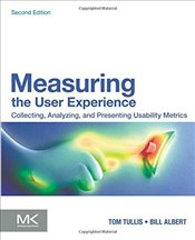 Measuring the User Experience: Collecting, Analyzing, and Presenting Usability Metrics (Interactive  - Albert, Bill
