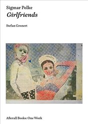 Sigmar Polke : Girlfriends  - Gronert, Stefan