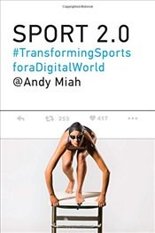 Sport 2.0 : Transforming Sports for a Digital World - Miah, Andy