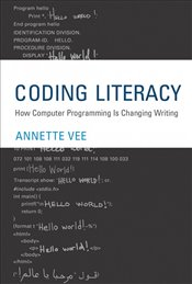 Coding Literacy : How Computer Programming is Changing Writing  - Vee, Annette
