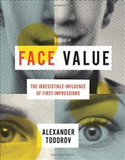 Face Value : The Irresistible Influence of First Impressions - Todorov, Alexander