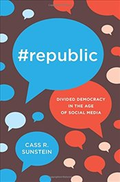 Republic : Divided Democracy in the Age of Social Media - Sunstein, Cass R.