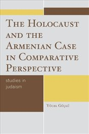 Holocaust and the Armenian Case in Comparative Perspective   - Guclu, Yucel