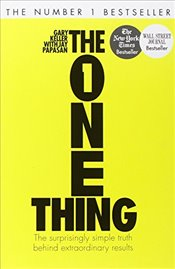 One Thing : The Surprisingly Simple Truth Behind Extraordinary Results - Keller, Gary