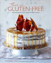 This is Gluten-free: Delicious gluten-free recipes to bake it better - Hall, Victoria