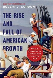 Rise and Fall of American Growth : The U.S. Standard of Living Since the Civil War  - Gordon, Robert J.