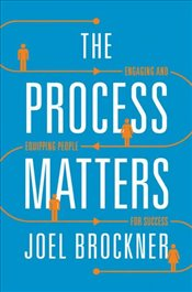 Process Matters : Engaging and Equipping People for Success - Brockner, Joel
