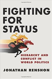 Fighting for Status : Hierarchy and Conflict in World Politics - Renshon, Jonathan