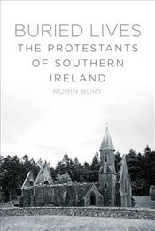 Buried Lives: The Protestants of Southern Ireland - Bury, Robin