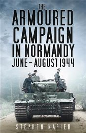 Armoured Campaign in Normandy: June-August 1944 - Napier, Stephen