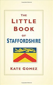 Little Book of Staffordshire - Gomez, Kate
