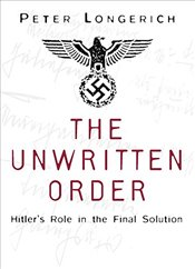 Unwritten Order: Hitlers Role in the Final Solution - Longerich, Peter
