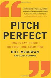 Pitch Perfect : How to Say It Right the First Time, Every Time - McGowan, Bill