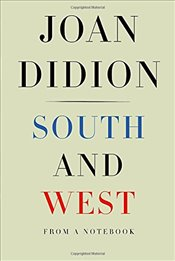 South and West : From a Notebook - Didion, Joan