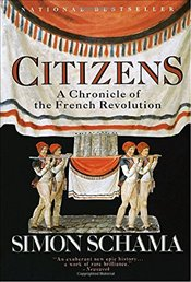 Citizens : A Chronicle of the French Revolution - Schama, Simon
