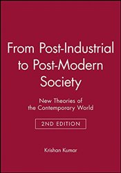 From Post-Industrial to Post-Modern Society: New Theories of the Contemporary World - Kumar, Krishan