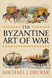 Byzantine Art of War - Decker, Michael J.
