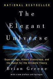 Elegant Universe: Superstrings, Hidden Dimensions, and the Quest for the Ultimate Theory - Greene, Brian