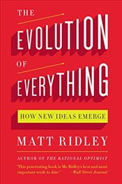 Evolution of Everything : How New Ideas Emerge - Ridley, Matt