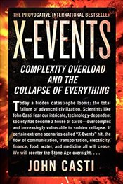 X-Events: Complexity Overload and the Collapse of Everything - Casti, John L.