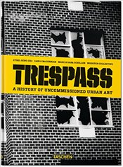Trespass : A History of Uncommissioned Urban Art - McCormick, Carlo