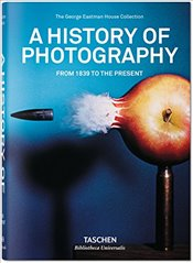 History of Photography: From 1839 to the Present - -,