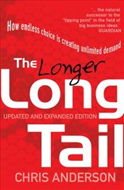 Longer Long Tail: How Endless Choice is Creating Unlimited Demand - Anderson, Chris