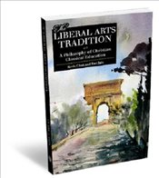 Liberal Arts Tradition: A Philosophy of Christian Classical Education - Clark, Kevin