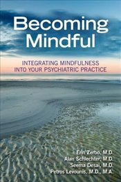 Becoming Mindful : Integrating Mindfulness into Your Psychiatric Practice - Zerbo, Erin