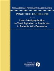 American Psychiatric Association Practice Guideline on the Use of Antipsychotics to Treat Agitation  -