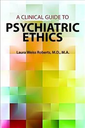 Clinical Guide to Psychiatric Ethics - Roberts, Laura Weiss