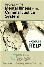 People with Mental Illness in the Criminal Justice System : Answering a Cry for Help -