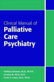 Clinical Manual of Palliative Care Psychiatry - Fairman, Nathan
