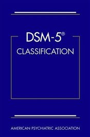 DSM-5 Classification - Association, American Psychiatric