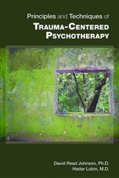 Principles and Techniques of Trauma-Centered Psychotherapy - Johnson, David Read
